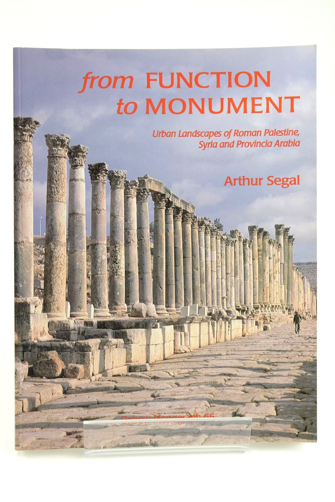 Photo of FROM FUNCTION TO MONUMENT URBAN LANDSCAPES OF ROMAN PALESTINE, SYRIA AND PROVINCIA ARABIA written by Segal, Arthur published by Oxbow Books (STOCK CODE: 2132124)  for sale by Stella & Rose's Books