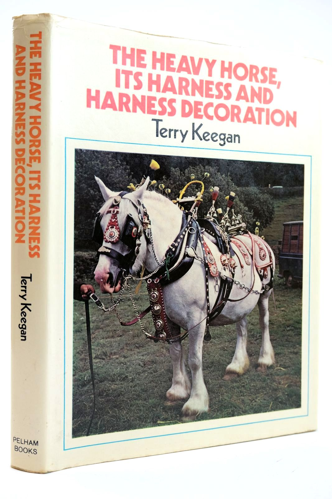 Photo of THE HEAVY HORSE ITS HARNESS AND HARNESS DECORATION written by Keegan, Terry illustrated by Keegan, G.A. published by Pelham Books (STOCK CODE: 2132143)  for sale by Stella & Rose's Books