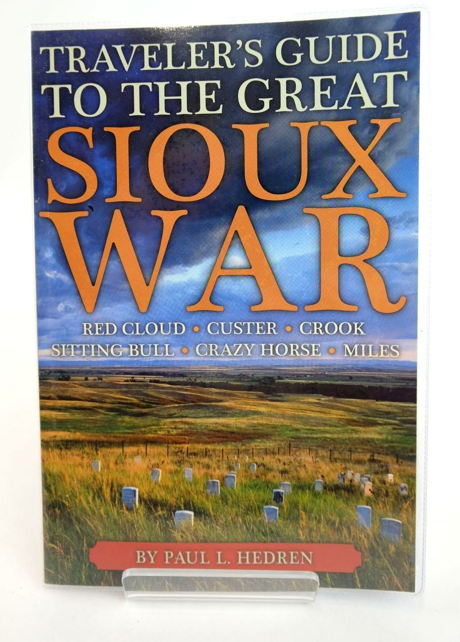 Photo of TRAVELER'S GUIDE TO THE GREAT SIOUX WAR written by Hedren, Paul published by Montana Historical Society Press (STOCK CODE: 2132325)  for sale by Stella & Rose's Books
