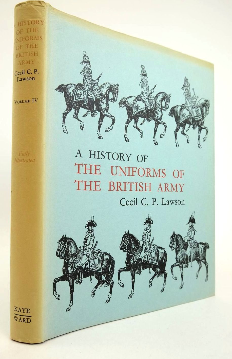 Photo of A HISTORY OF THE UNIFORMS OF THE BRITISH ARMY VOLUME IV written by Lawson, Cecil C.P. illustrated by Lawson, Cecil C.P. published by Kaye & Ward (STOCK CODE: 2132787)  for sale by Stella & Rose's Books