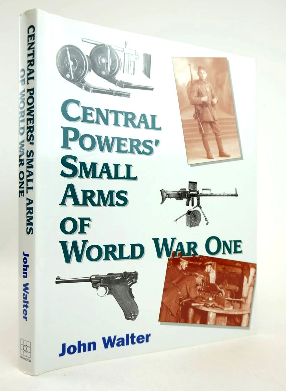 Photo of CENTRAL POWERS SMALL ARMS OF WORLD WAR ONE written by Walter, John published by The Crowood Press (STOCK CODE: 2132792)  for sale by Stella & Rose's Books