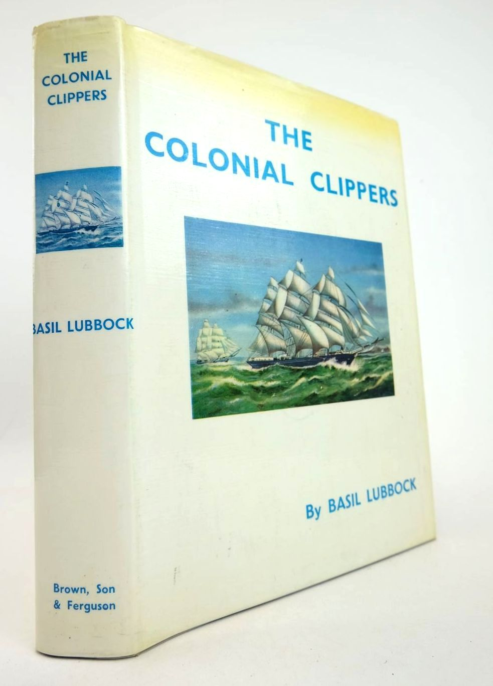 Photo of THE COLONIAL CLIPPERS written by Lubbock, Basil published by Brown, Son & Ferguson Ltd. (STOCK CODE: 2132810)  for sale by Stella & Rose's Books