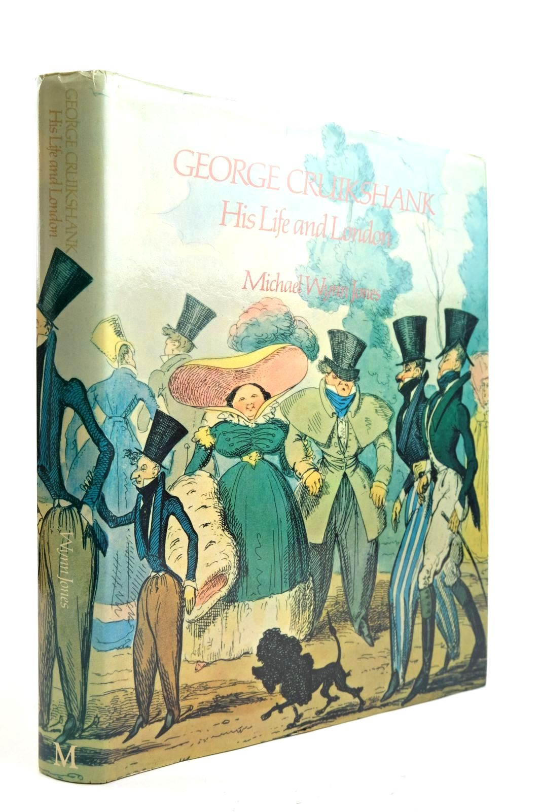Photo of GEORGE CRUIKSHANK HIS LIFE AND LONDON written by Jones, Michael Wynn illustrated by Cruikshank, George published by Macmillan London Limited (STOCK CODE: 2132890)  for sale by Stella & Rose's Books