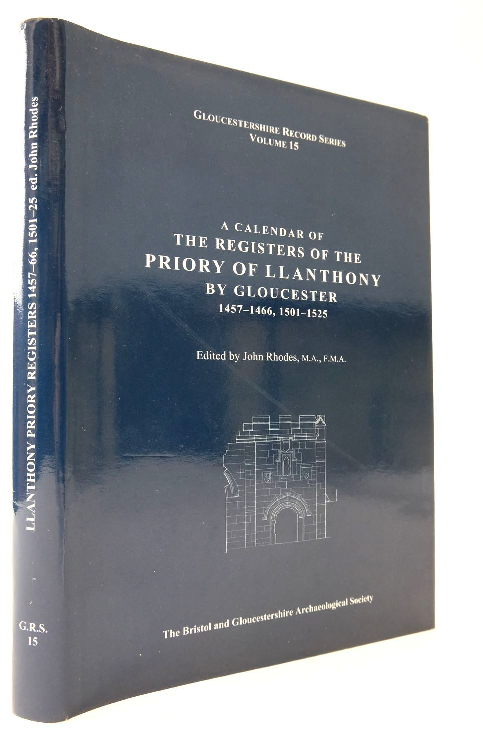 Photo of A CALENDAR OF THE REGISTERS OF THE PRIORY OF LLANTHONY BY GLOUCESTER 1457-1466, 1501-1525 written by Rhodes, John published by Bristol and Gloucestershire Archaeological Society (STOCK CODE: 2133265)  for sale by Stella & Rose's Books