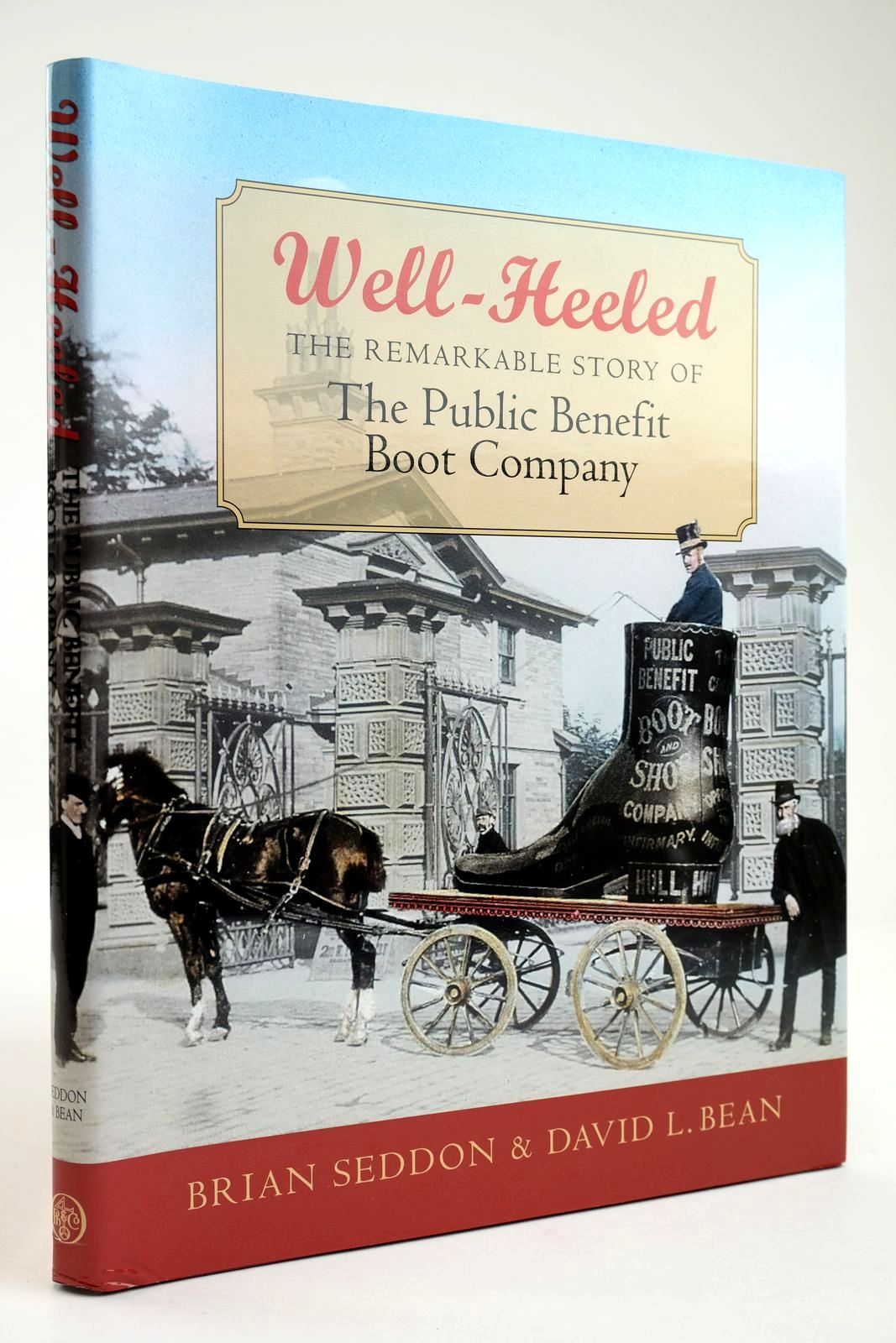 Photo of WELL-HEELED: THE REMARKABLE STORY OF THE PUBLIC BENEFIT BOOT COMPANY written by Seddon, Brian