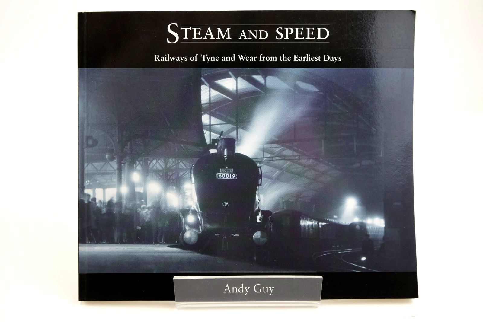 Photo of STEAM AND SPEED: RAILWAYS OF TYNE AND WEAR FROM THE EARLIEST DAYS written by Guy, Andy published by Tyne Bridge Publishing (STOCK CODE: 2133738)  for sale by Stella & Rose's Books