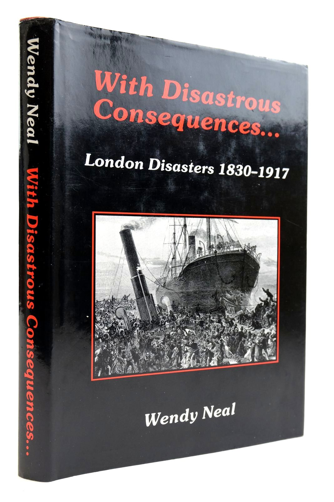 Photo of WITH DISASTROUS CONSEQUENCES: LONDON DISASTERS 1830-1917 written by Neal, Wendy published by Hisarlik Press (STOCK CODE: 2133920)  for sale by Stella & Rose's Books