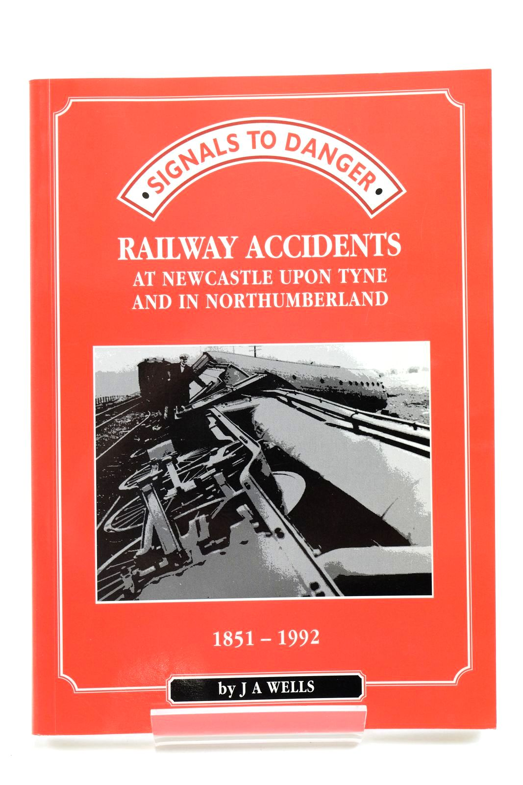 Photo of SIGNALS TO DANGER: RAILWAY ACCIDENTS AT NEWCASTLE UPON TYNE AND IN NORTHUMBERLAND 1851-1922- Stock Number: 2134033