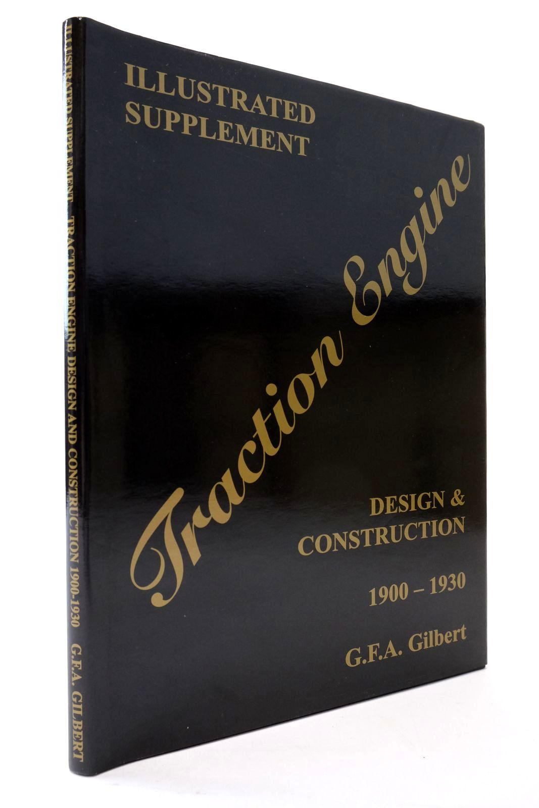 Photo of TRACTION ENGINE DESIGN AND CONSTRUCTION 1900-1930 ILLUSTRATED SUPPLEMENT written by Gilbert, G.F.A. published by Geoffrey Gilbert (STOCK CODE: 2134448)  for sale by Stella & Rose's Books