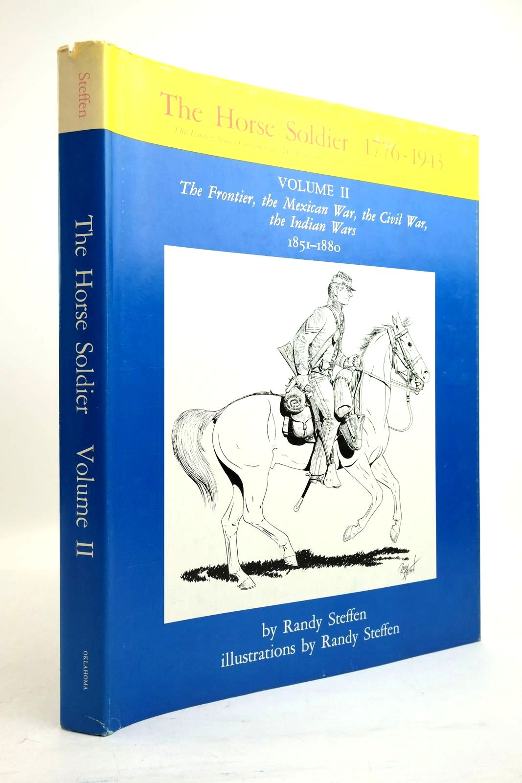 Photo of THE HORSE SOLDIER 1776-1943: VOLUME II: THE FRONTIER, THE MEXICAN WAR, THE CIVIL WAR, THE INDIAN WARS 1851-1880 written by Steffen, Randy illustrated by Steffen, Randy published by University of Oklahoma Press (STOCK CODE: 2134514)  for sale by Stella & Rose's Books