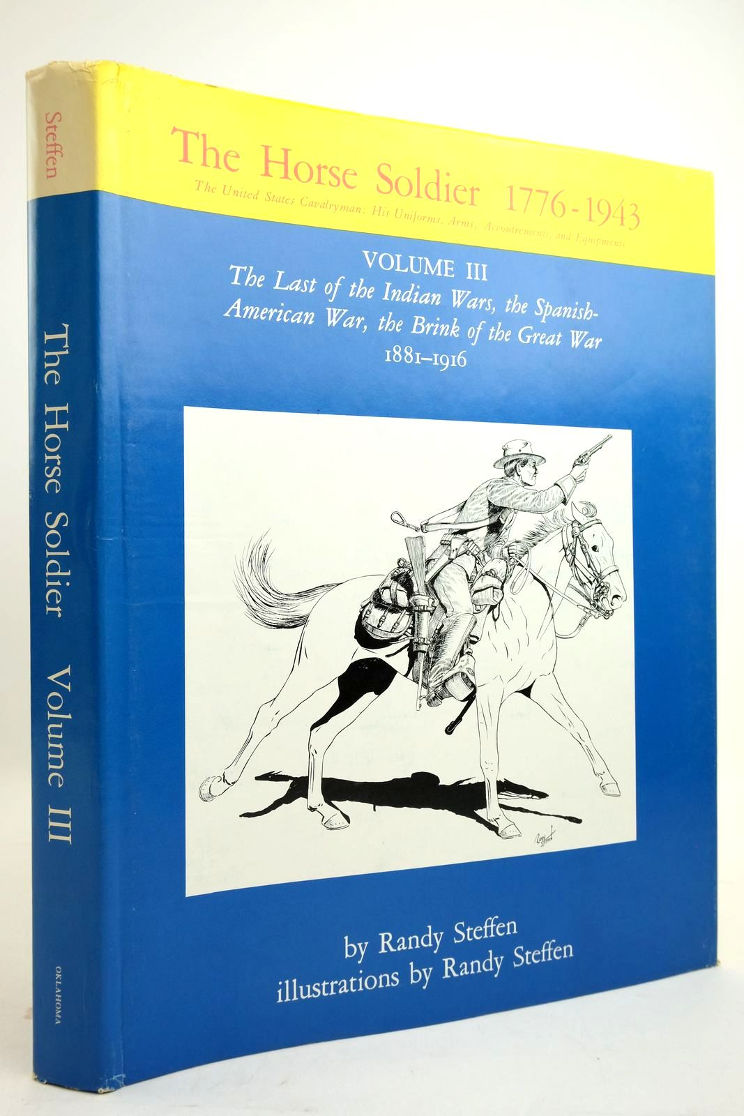 Photo of THE HORSE SOLDIER 1776-1943: VOLUME III: THE LAST OF THE INDIAN WARS, THE SPANISH-AMERICAN WAR, THE BRINK OF THE GREAT WAR 1881-1916 written by Steffen, Randy illustrated by Steffen, Randy published by University of Oklahoma Press (STOCK CODE: 2134515)  for sale by Stella & Rose's Books