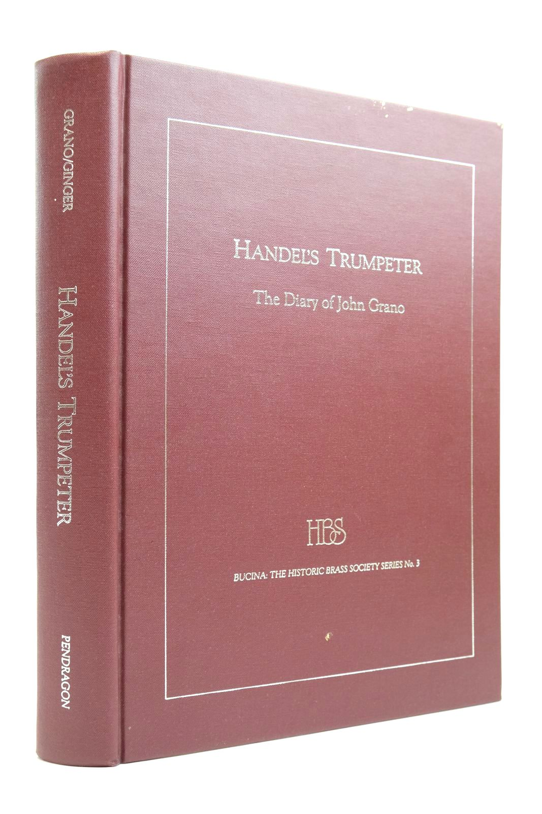 Photo of HANDEL'S TRUMPETER: THE DIARY OF JOHN GRANO written by Grano, John Ginger, John Steele-Perkins, Crispin published by Pendragon Press (STOCK CODE: 2134686)  for sale by Stella & Rose's Books