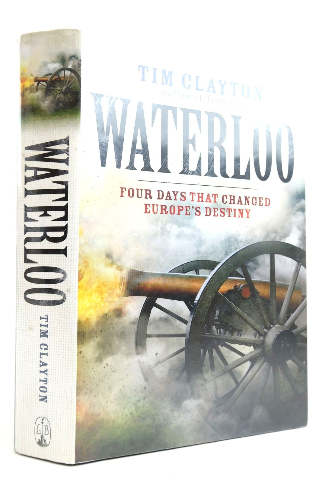 Photo of WATERLOO: FOUR DAYS THAT CHANGED EUROPE'S DESTINY written by Clayton, Tim published by Little Brown (STOCK CODE: 2135392)  for sale by Stella & Rose's Books