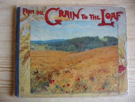 Photo of FROM THE GRAIN TO THE LOAF written by Weedon, L.L. illustrated by Collins, Charles published by Ernest Nister (STOCK CODE: 323269)  for sale by Stella & Rose's Books