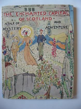 Photo of THE ENCHANTED CAPITAL OF SCOTLAND written by Fyfe, Noel G. Steele, Isobel K.C. illustrated by King, Jessie M. published by Plaid Stationery Of Scotland Ltd. (STOCK CODE: 381600)  for sale by Stella & Rose's Books