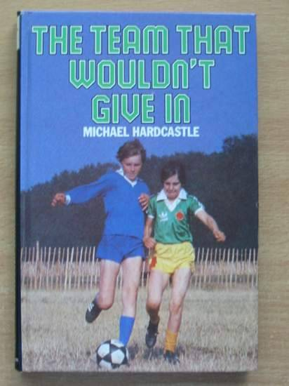 Photo of THE TEAM THAT WOULDN'T GIVE IN written by Hardcastle, Michael published by Methuen Children's Books (STOCK CODE: 425115)  for sale by Stella & Rose's Books