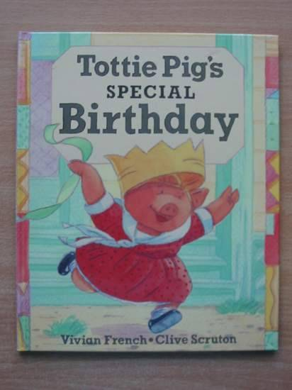 Photo of TOTTIE PIG'S SPECIAL BIRTHDAY written by French, Vivian illustrated by Scruton, Clive published by Walker Books (STOCK CODE: 426086)  for sale by Stella & Rose's Books