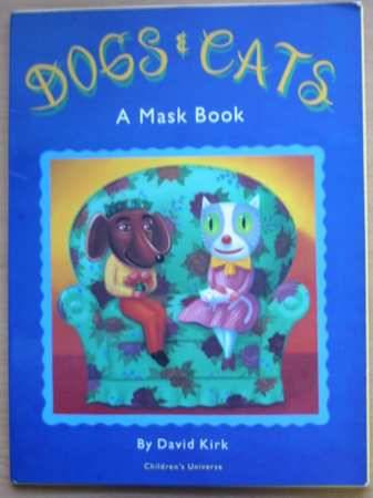 Photo of DOGS AND CATS: A MASK BOOK written by Kirk, David illustrated by Kirk, David published by Children's Universe (STOCK CODE: 566994)  for sale by Stella & Rose's Books