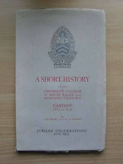 Photo of A SHORT HISTORY OF THE UNIVERSITY COLLEGE OF SOUTH WALES AND MONMOUTHSHIRE written by Trow, A.H. Brown, D.J.A. (STOCK CODE: 571073)  for sale by Stella & Rose's Books