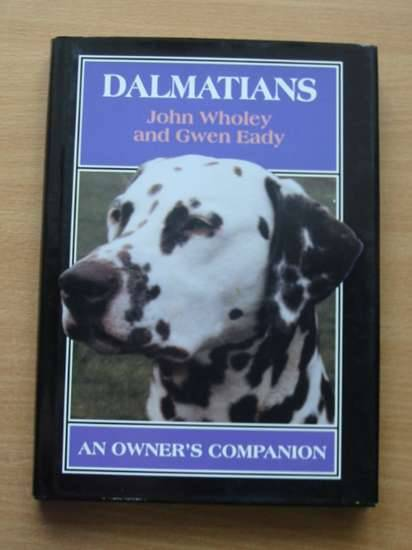 Photo of DALMATIANS AN OWNER'S COMPANION written by Wholey, John Eady, Gwen published by The Crowood Press (STOCK CODE: 573714)  for sale by Stella & Rose's Books