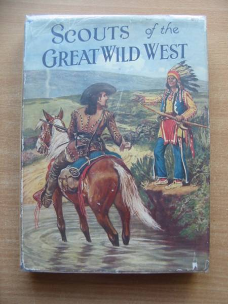 Photo of SCOUTS OF THE GREAT WILD WEST written by Willson, Wingrove published by The Shoe Lane Publishing Co. (STOCK CODE: 584665)  for sale by Stella & Rose's Books