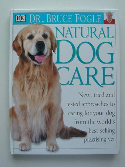 Photo of NATURAL DOG CARE written by Fogle, Bruce published by Dorling Kindersley (STOCK CODE: 627490)  for sale by Stella & Rose's Books