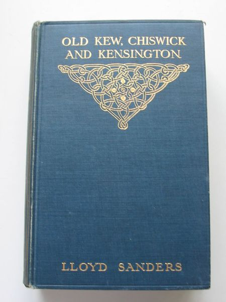Photo of OLD KEW, CHISWICK AND KENSINGTON written by Sanders, Lloyd published by Methuen & Co. Ltd. (STOCK CODE: 627611)  for sale by Stella & Rose's Books