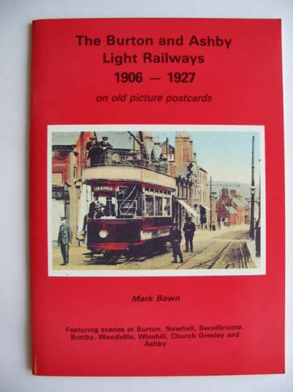 Photo of THE BURTON AND ASHBY LIGHT RAILWAYS 1906-1927 ON OLD PICTURE POSTCARDS written by Bown, Mark published by Reflections of a Bygone Age (STOCK CODE: 628161)  for sale by Stella & Rose's Books