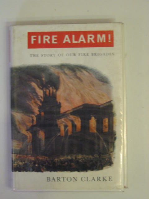 Photo of FIRE ALARM! THE STORY OF OUR FIRE BRIGADES written by Clarke, Barton published by The Epworth Press (STOCK CODE: 668549)  for sale by Stella & Rose's Books