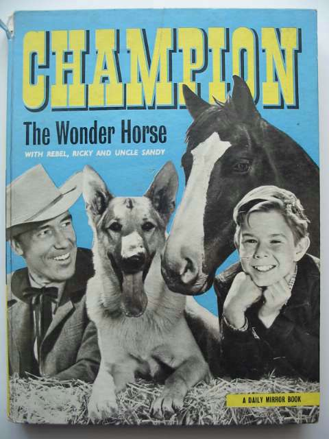 Photo of CHAMPION THE WONDER HORSE written by Groom, Arthur illustrated by Burns, John published by Daily Mirror (STOCK CODE: 697931)  for sale by Stella & Rose's Books