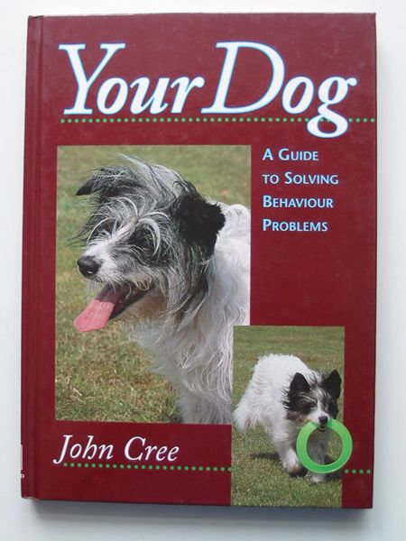 Photo of YOUR DOG written by Cree, John published by The Crowood Press (STOCK CODE: 806809)  for sale by Stella & Rose's Books