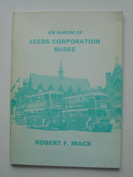 Photo of AN ALBUM OF LEEDS CORPORATION BUSES written by Mack, Robert F. published by Turntable Publications (STOCK CODE: 808694)  for sale by Stella & Rose's Books