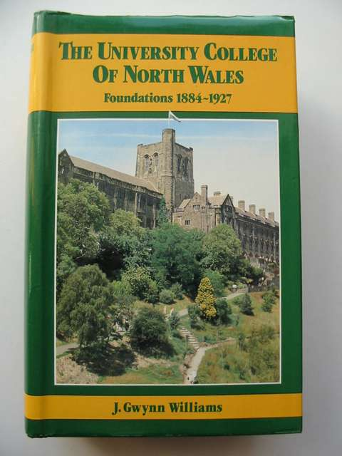 Photo of THE UNIVERSITY COLLEGE OF NORTH WALES FOUNDATIONS 1884-1927- Stock Number: 812305