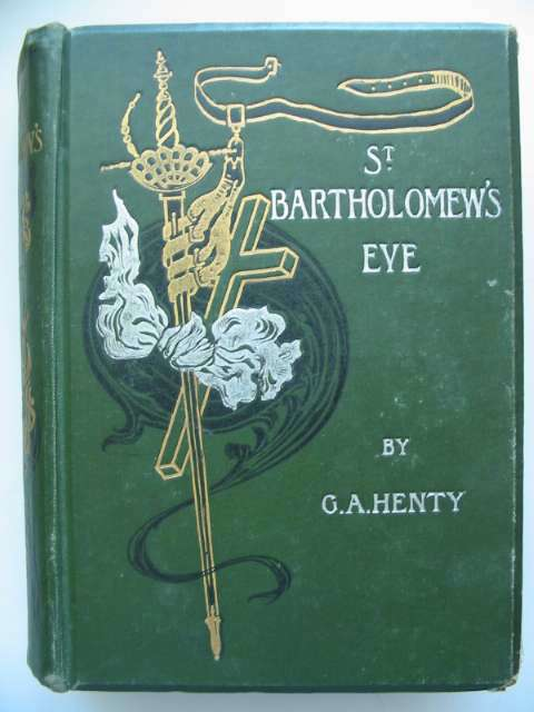 Photo of ST. BARTHOLOMEW'S EVE written by Henty, G.A. illustrated by Draper, Herbert J. published by Blackie & Son (STOCK CODE: 815513)  for sale by Stella & Rose's Books