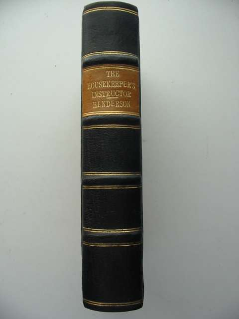 Photo of THE HOUSEKEEPER'S INSTRUCTOR OR UNIVERSAL FAMILY COOK written by Henderson, W.A. Schnebbelie, Jacob Christopher published by J. Stratford (STOCK CODE: 816823)  for sale by Stella & Rose's Books