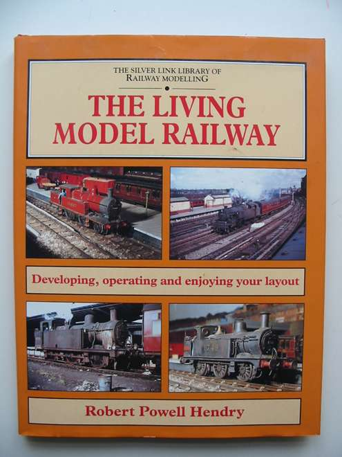 Photo of THE LIVING MODEL RAILWAY written by Hendry, Robert Powell published by Silver Link Publishing (STOCK CODE: 819811)  for sale by Stella & Rose's Books