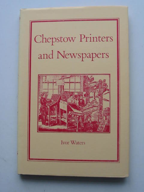 Photo of CHEPSTOW PRINTERS AND NEWSPAPERS written by Waters, Ivor illustrated by Waters, Mercedes published by Moss Rose Press (STOCK CODE: 822176)  for sale by Stella & Rose's Books