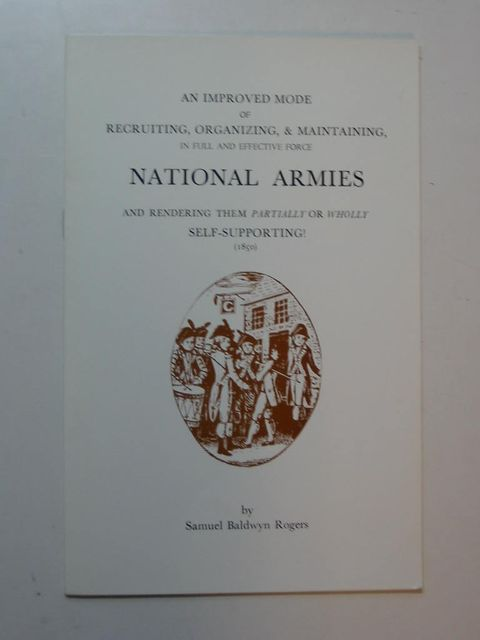 Photo of AN IMPROVED MODE OF RECRUITING, ORGANISING, & MAINTAINING, NATIONAL ARMIES written by Rogers, Samuel Baldwyn published by Moss Rose Press (STOCK CODE: 824052)  for sale by Stella & Rose's Books