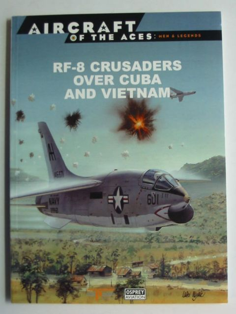 Photo of RF-8 CRUSADERS OVER CUBA AND VIETNAM written by Mersky, Peter B. published by Osprey Aviation, Delprado Publishers (STOCK CODE: 824368)  for sale by Stella & Rose's Books