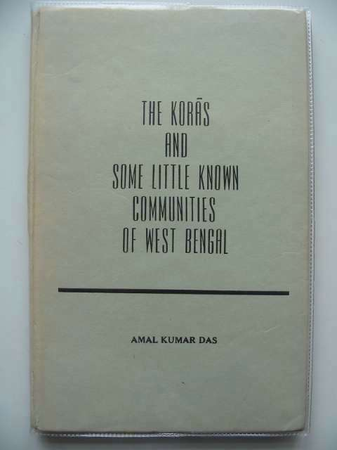 Photo of THE KORAS AND SOME LITTLE KNOWN COMMUNITIES OF WEST BENGAL written by Das, Amal Kumar published by Government Of West Bengal (STOCK CODE: 989183)  for sale by Stella & Rose's Books